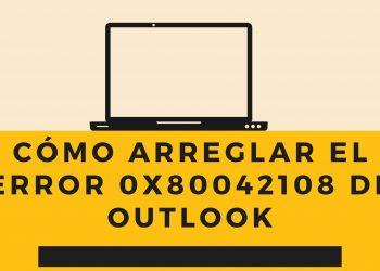 Cómo arreglar el error 0x80042108 de Outlook