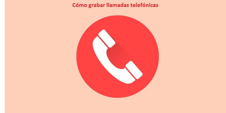 Cómo grabar llamadas telefónicas